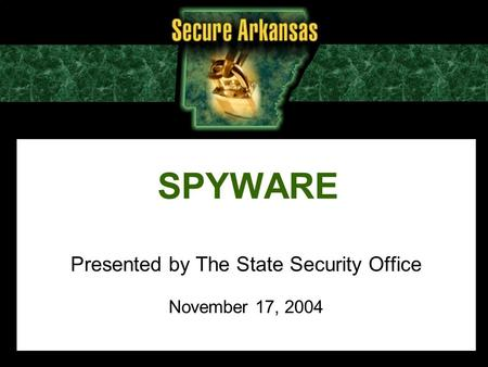 SPYWARE Presented by The State Security Office November 17, 2004.