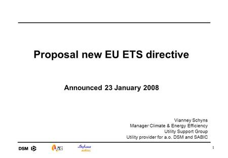 1 Proposal new EU ETS directive Announced 23 January 2008 Vianney Schyns Manager Climate & Energy Efficiency Utility Support Group Utility provider for.