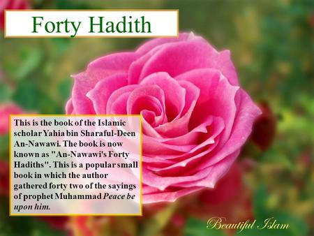 Forty Hadith This is the book of the Islamic scholar Yahia bin Sharaful-Deen An-Nawawi. The book is now known as An-Nawawi's Forty Hadiths. This is a.