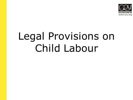 Legal Provisions on <strong>Child</strong> <strong>Labour</strong>. An Overview There is no international agreement defining <strong>child</strong> <strong>labour</strong>, making it hard to isolate cases of abuse, let.