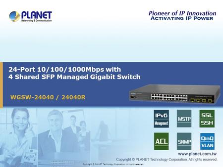 Copyright © PLANET Technology Corporation. All rights reserved. 24-Port 10/100/1000Mbps with 4 Shared SFP Managed Gigabit Switch WGSW-24040 / 24040R.
