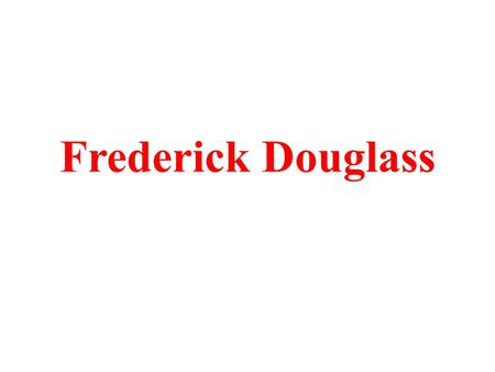 Frederick Douglass. Frederick Douglass was born a slave on a plantation in Talbot County, Maryland in 1817/1818. His mother was a slave so he was a.