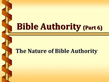 Bible Authority (Part 6) The Nature of Bible Authority.
