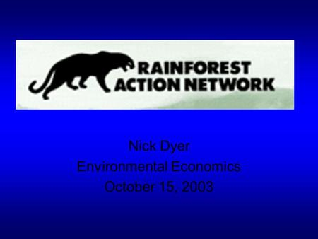 Nick Dyer Environmental Economics October 15, 2003.