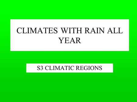 CLIMATES WITH RAIN ALL YEAR S3 CLIMATIC REGIONS. In this topic you will learn The location of equatorial climate areas The characteristics of their climate.