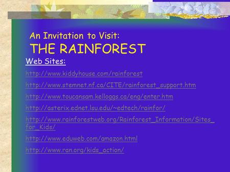 An Invitation to Visit: THE RAINFOREST Web Sites: