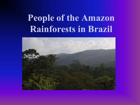 People of the Amazon Rainforests in Brazil. What do they Eat? There are over 5,000 different edible plants and foods in the rainforest. We only consume.