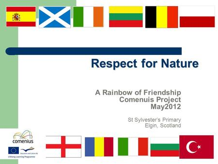 Respect for Nature A Rainbow of Friendship Comenuis Project May2012 St Sylvester's Primary Elgin, Scotland.