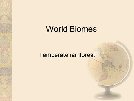 World Biomes Temperate rainforest. Climate In the middle latitudes, the prevailing winds carry moisture-laden air masses over the west coasts of the.