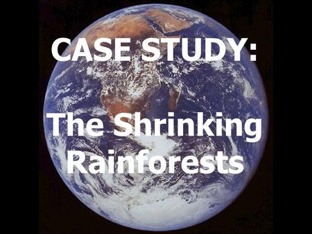 CASE STUDY: The Shrinking Rainforests. Twenty years after the goal of rescuing the Amazon rain forest first captured world attention, deforestation.
