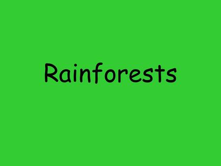 Rainforests. Rainforest- a hot humid jungle, mostly found near the equator Equator- an imaginary line around the center of the Earth.