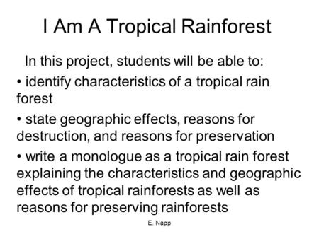 E. Napp I Am A Tropical Rainforest In this project, students will be able to: identify characteristics of a tropical rain forest state geographic effects,