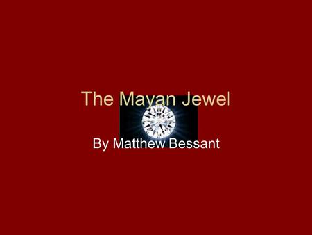 The Mayan Jewel By Matthew Bessant. You are Sir Arcsam Quillians, you are a famous explorer of King George IV. In this adventure you will explore the.
