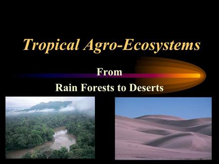 Tropical Agro-Ecosystems From Rain Forests to Deserts.