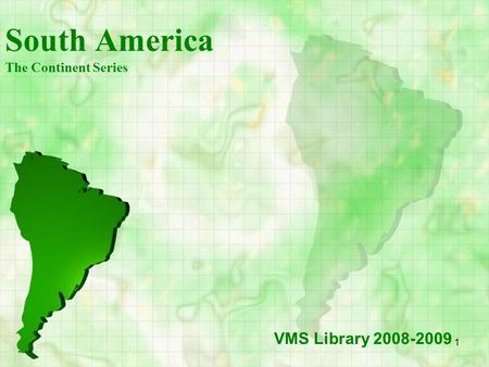 1 South America The Continent Series VMS Library 2008-2009.