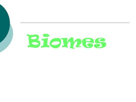 Biomes. What are biomes?  Biomes are large geographical areas that have similar climates and ecosystems.