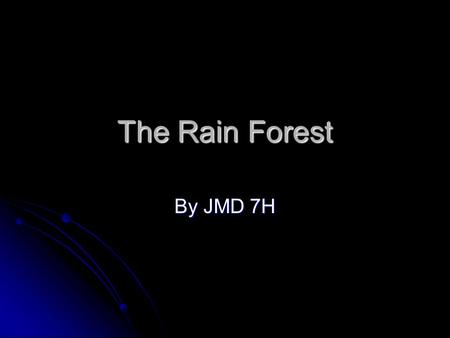 The Rain Forest By JMD 7H. What Is The Rain Forest? There are two types of rainforest, Tropical and Temperate. There are two types of rainforest, Tropical.