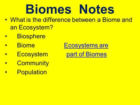 Biomes Notes What is the difference between a Biome and an Ecosystem?