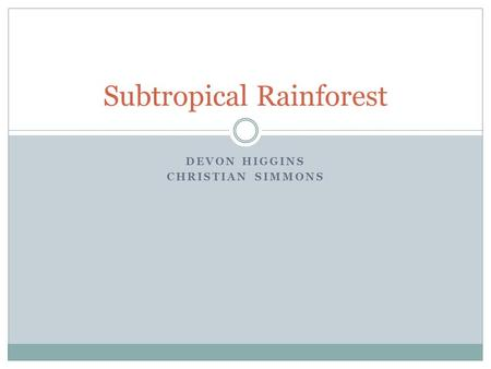 DEVON HIGGINS CHRISTIAN SIMMONS Subtropical Rainforest.