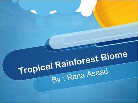 Tropical Rainforest Biome By : Rana Asaad. Tropical Rainforest Tropical rainforest's are located in South America, Africa and Asia Rainforest Biomes.