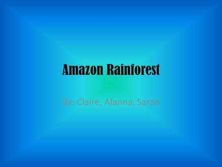 Amazon Rainforest By: Claire, Alanna, Sarah. Settlers The settlers came to the rainforest in the 1960s, Because the Brazilian government wanted poor people.