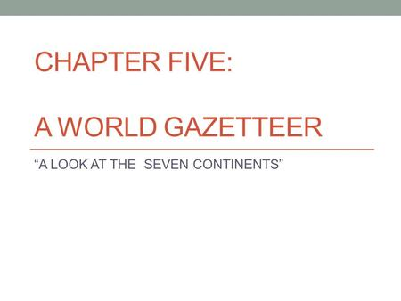 CHAPTER FIVE: A WORLD GAZETTEER