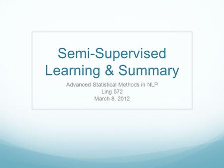 Semi-Supervised Learning & Summary Advanced Statistical Methods in NLP Ling 572 March 8, 2012.