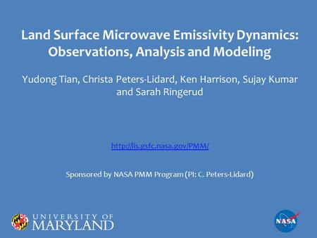 Land Surface Microwave Emissivity Dynamics: Observations, Analysis and Modeling Yudong Tian, Christa Peters-Lidard, Ken Harrison, Sujay Kumar and Sarah.