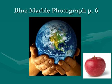 Blue Marble Photograph p. 6. Chapter 1: Biomes & ecosystems are divisions of the biosphere 1.1 Biomes By the end of section 1.1 you should be able to.