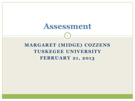 MARGARET (MIDGE) COZZENS TUSKEGEE UNIVERSITY FEBRUARY 21, 2013 Assessment 1.