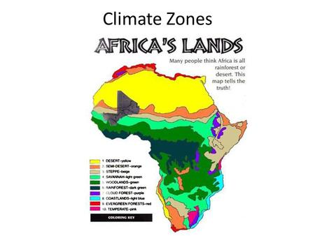 Climate Zones. Tropical wet Rainforest region Occupies 8 % of Africa around the equator Many disease carrying insects Contains tsetse fly- makes ability.