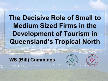 The Decisive Role of Small to Medium Sized Firms in the Development of Tourism in Queensland's Tropical North WS (Bill) Cummings.