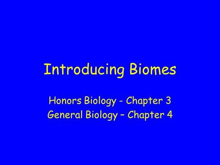 Introducing Biomes Honors Biology - Chapter 3 General Biology – Chapter 4.