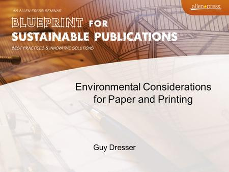 Environmental Considerations for Paper and Printing Guy Dresser.