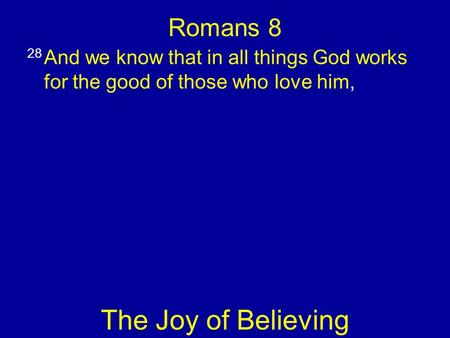 Romans 8 28 And we know that in all things God works for the good of those who love him, The Joy of Believing.