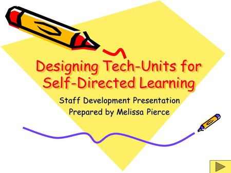 Designing Tech-Units for Self-Directed Learning Staff Development Presentation Prepared by Melissa Pierce.