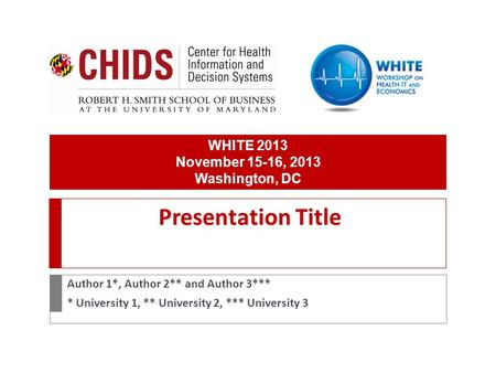 Presentation Title Author 1*, Author 2** and Author 3*** * University 1, ** University 2, *** University 3 WHITE 2013 November 15-16, 2013 Washington,