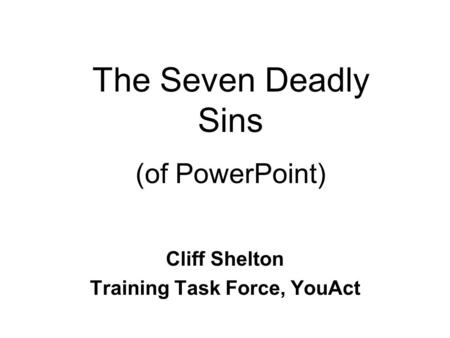 Cliff Shelton Training Task Force, YouAct The Seven Deadly Sins (of PowerPoint)