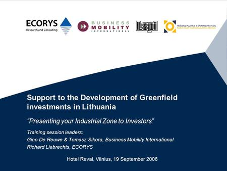 "Support to the Development of Greenfield investments in Lithuania ""Presenting your Industrial Zone to Investors"" Training session leaders: Gino De Reuwe."