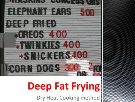 Deep Fat Frying Dry Heat Cooking method. So…what can you deep fat fry???