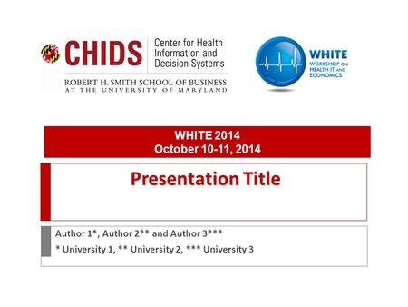 Presentation Title Author 1*, Author 2** and Author 3*** * University 1, ** University 2, *** University 3 WHITE 2014 October 10-11, 2014.