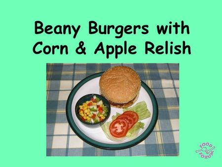 Beany Burgers with Corn & Apple Relish. Relish ingredients: 1/2 a red pepper and 1/2 a green pepper, deseeded and finely diced, 2 salad onions, 1 diced.