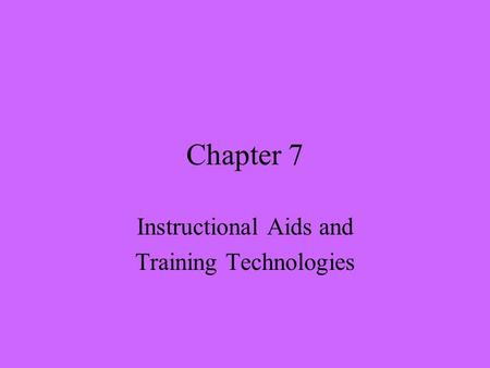 Chapter 7 Instructional Aids and Training Technologies.