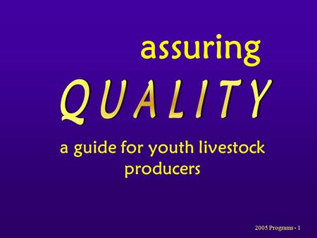 2005 Programs - 1 assuring a guide for youth livestock producers.