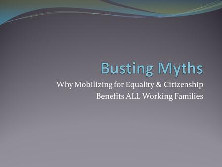 Why Mobilizing for Equality & Citizenship Benefits ALL Working Families.
