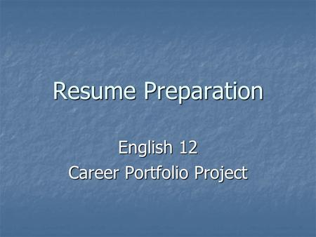Resume Preparation English 12 Career Portfolio Project.
