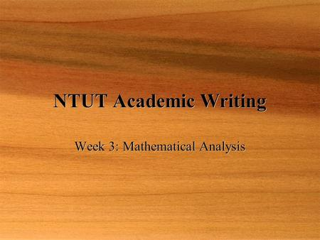 NTUT Academic Writing Week 3: Mathematical Analysis.