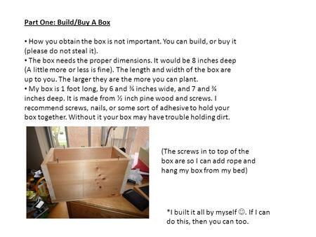 Part One: Build/Buy A Box How you obtain the box is not important. You can build, or buy it (please do not steal it). The box needs the proper dimensions.