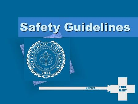 THINK SAFETY ALWAYS……….. Safety Guidelines. THINK SAFETY ALWAYS……….. Overview What is Safety? Need for Safety Safety Staff Emergency numbers Basic Safety.