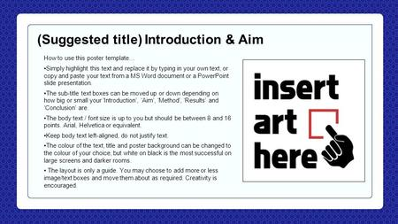(Suggested title) Introduction & Aim How to use this poster template… Simply highlight this text and replace it by typing in your own text, or copy and.